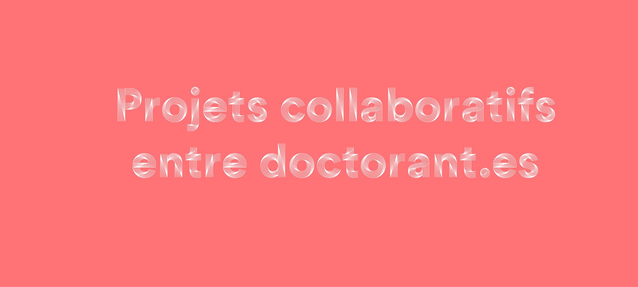 Appel à projets collaboratifs entre doctorant.es