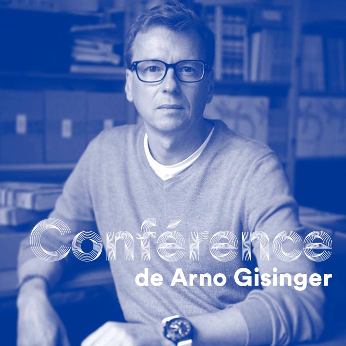 Conférence - Arno Gisinger